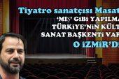 'Türkiye'nin kültür sanat  başkenti varsa o İzmir'dir'
