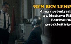 'Sen Ben Lenin' dünya prömiyerini 43. Moskova Film Festivali'nde gerçekleştiriyor