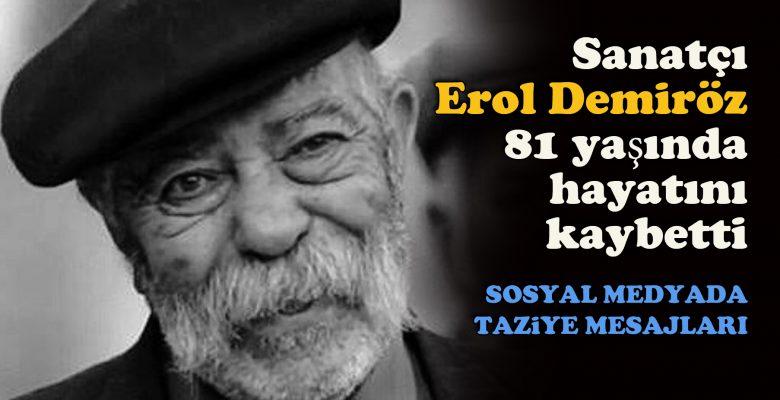 Sanatçı Erol Demiröz, 81 yaşında hayatını kaybetti