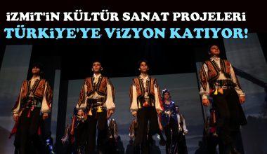 İzmit'in kültür sanat projeleri Türkiye'ye vizyon katıyor!