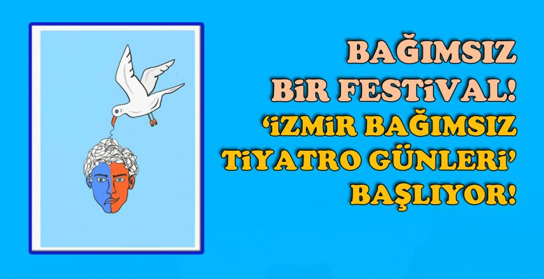 Bağımsız bir festival! 'İzmir Bağımsız Tiyatro Günleri' başlıyor