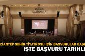 Gaziantep Şehir Tiyatrosu için başvurular başladı!