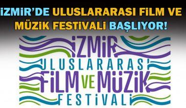 İzmir'de Uluslararası Film ve Müzik Festivali başlıyor