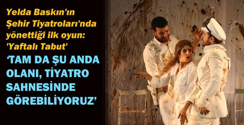 Yelda Baskın'ın Şehir Tiyatroları'nda yönettiği ilk oyun: 'Yaftalı Tabut'