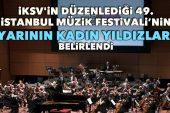 İKSV'in düzenlediği 49. İstanbul Müzik Festivali'nin 'Yarının Kadın Yıldızları' belirlendi