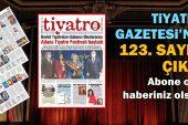 Tiyatro Gazetesi'nin 123. sayısı çıktı! Abone olun, haberiniz olsun!