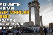"""Ahmet Ümit'in son kitabı """"Kayıp Tanrılar Ülkesi"""" Pergamon Antik Kenti'nde tanıtıldı"""