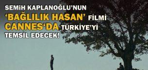 Semih Kaplanoğlu'nun 'Bağlılık Hasan' filmi Cannes'da Türkiye'yi temsil edecek