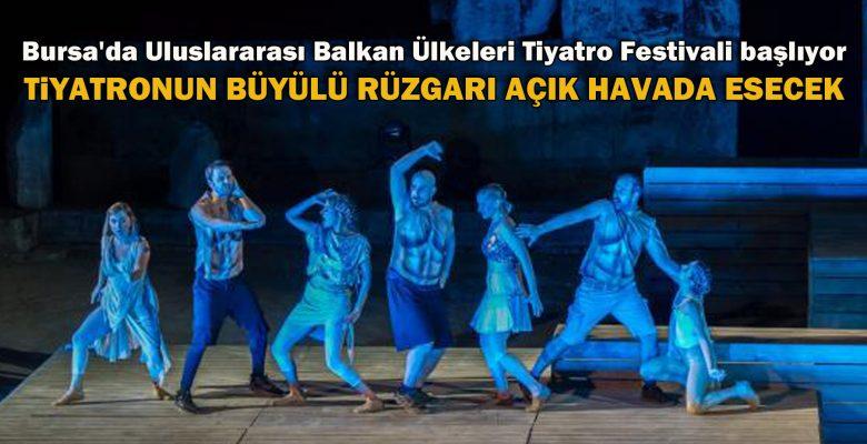 Bursa Uluslararası Balkan Ülkeleri Tiyatro Festivali 22 Haziran'da tiyatroseverlerle buluşacak