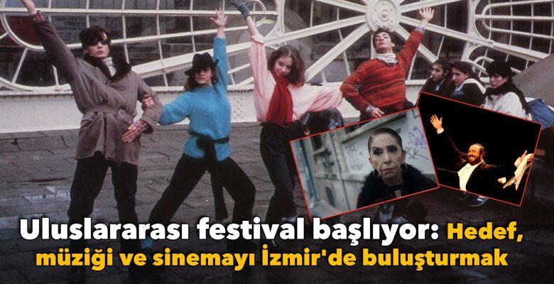 Uluslararası festival başlıyor: Hedef, müziği ve sinemayı İzmir'de buluşturmak