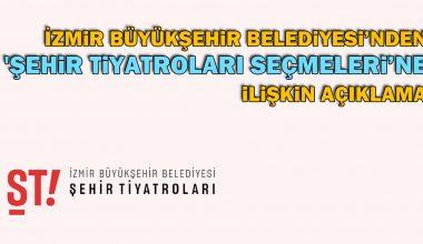 İzmir Büyükşehir Belediyesi'nden 'Şehir Tiyatroları seçmeleri'ne ilişkin açıklama
